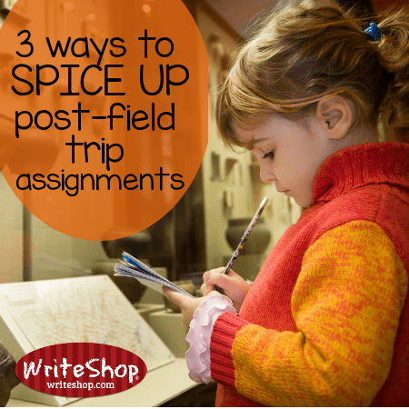 3 ways to spice up post-field trip assignments • WriteShop