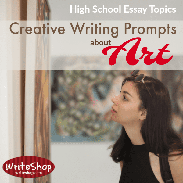 Creative writing prompts about famous works of art| High school essay topics for homeschool